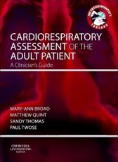 Cardiorespiratory Assessment of the Adult Patient - Broad, Mary-Ann (EDT)/ Quint, Matthew (EDT)/ Thomas, Sandy (EDT)/ Twose, Paul (EDT)