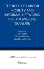 The Role of Labour Mobility and Informal Networks for Knowledge Transfer - Fornahl, Dirk (EDT)/ Zellner, Christian (EDT)/ Audretsch, David B. (EDT)