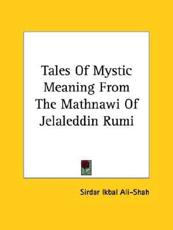 Tales of Mystic Meaning from the Mathnawi of Jelaleddin Rumi - Ali-Shah, Sirdar Ikbal