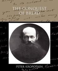 The Conquest of Bread - Petr Alekseevich Kropotkin, Peter Kropotkin