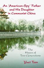 An American Spy Father and His Daughter in Communist China - Yuci Tan