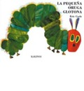 Pequena Oruga Glotona, LA (the Very Hungry Caterpillar) - Eric Carle