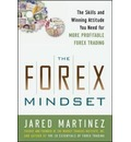 The Forex Mindset: The Skills and Winning Attitude You Need for More Profitable Forex Trading - Jared Martinez