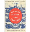 Between Slavery and Freedom - Howard McGary