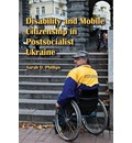 Disability and Mobile Citizenship in Postsocialist Ukraine - Sarah Phillips