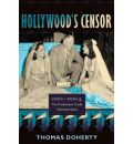 Hollywood's Censor - Thomas Doherty