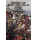 The Fifteen Decisive Battles of the World - Sir Edward S. Creasy