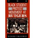 The Black Student Protest Movement at Rutgers - Richard Patrick McCormick