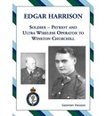 Edgar Harrison - Soldier, Patriot and Ultra Wireless Operator to Winston Churchill - Geoffrey Pidgeon