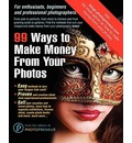 99 Ways to Make Money from Your Photos - The Editors of Photopreneur