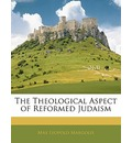 The Theological Aspect of Reformed Judaism - Max Leopold Margolis
