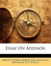 Essay on Addison - Baron Thomas Babington Macaula Macaulay