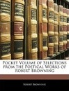 Pocket Volume of Selections from the Poetical Works of Robert Browning - Robert Browning