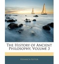 The History of Ancient Philosophy, Volume 3 - Heinrich Ritter