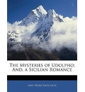 The Mysteries of Udolpho; And, a Sicilian Romance - Ann Ward Radcliffe