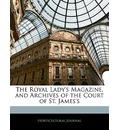 The Royal Lady's Magazine, and Archives of the Court of St. James's - Horticultural Journal