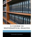 A Course in Mathematical Analysis - Edouard Goursat