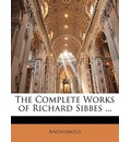 The Complete Works of Richard Sibbes ... - Anonymous