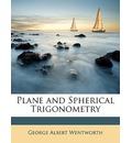 Plane and Spherical Trigonometry - George Albert Wentworth