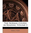 The Normal Course in Reading, Volume 2 - Emma J Todd