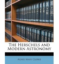 The Herschels and Modern Astronomy - Agnes Mary Clerke