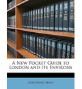 A New Pocket Guide to London and Its Environs - John Henry Brady