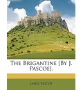 The Brigantine [By J. Pascoe]. - James Pascoe