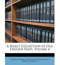 A Select Collection of Old English Plays, Volume 4 - Richard Morris