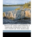 Shells of Land and Water; A Familiar Introduction to the Study of the Mollusks - Frank Collins Baker