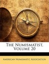 The Numismatist, Volume 20 - American Numismatic Society