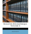 Bulletin Epigraphique, Volume 4 - Anonymous