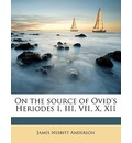 On the Source of Ovid's Heriodes I, III, VII, X, XII - James Nesbitt Anderson