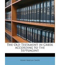The Old Testament in Greek According to the Septuagint - Henry Barclay Swete
