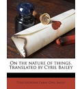 On the Nature of Things. Translated by Cyril Bailey - Titus Lucretius Carus