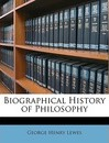 Biographical History of Philosophy - George Henry Lewes
