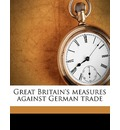 Great Britain's Measures Against German Trade - Edward Grey Grey