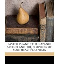 Easter Island; The Rapanui Speech and the Peopling of Southeast Polynesia - William Churchill