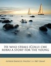 He Who Steals (Colui Che Ruba) a Story for the Young - Alfredo Baiocco