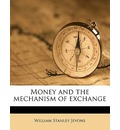 Money and the Mechanism of Exchange - William Stanley Jevons