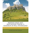 Motive-Force and Motivation-Tracks, a Research in Will Psychology - Edward John Boyd Barrett