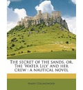 The Secret of the Sands, Or, the 'Water Lily' and Her Crew - Harry Collingwood