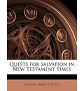 Quests for Salvation in New Testament Times - Charles James Ritchey