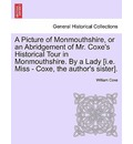 A Picture of Monmouthshire, or an Abridgement of Mr. Coxe's Historical Tour in Monmouthshire. by a Lady [I.E. Miss - Coxe, the Author's Sister]. - William Coxe