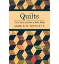 Quilts - Their Story And How To Make Them - Marie Webster