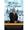 My Story ... His Glory - Havard S Cooper Sr