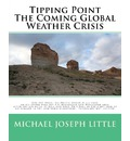 Tipping Point - The Coming Global Weather Crisis - Michael Joseph Little