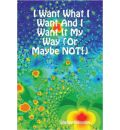 I Want What I Want And I Want It My Way (Or Maybe NOT!) - Shelley Kleinman