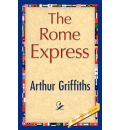 The Rome Express - Arthur Griffiths, 1stworld Library