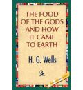 The Food of the Gods and How It Came to Earth - H G Wells