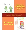Dancing Watermelon Babies and Mr. Mouse's Good Deed - Marian Lloyd-Caldwell